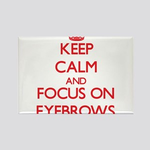 Keep Calm and focus on EYEBROWS Magnets