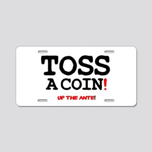 TOSS A COIN - UP THE ANTE! Aluminum License Plate
