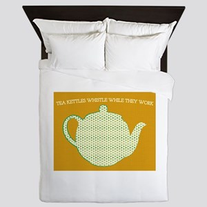 Tea Kettle Whistle While They Work Queen Duvet