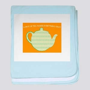 A Spot Of Tea Makes Everything Okay baby blanket