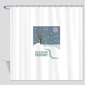 Play In The Snow Everyday! Shower Curtain