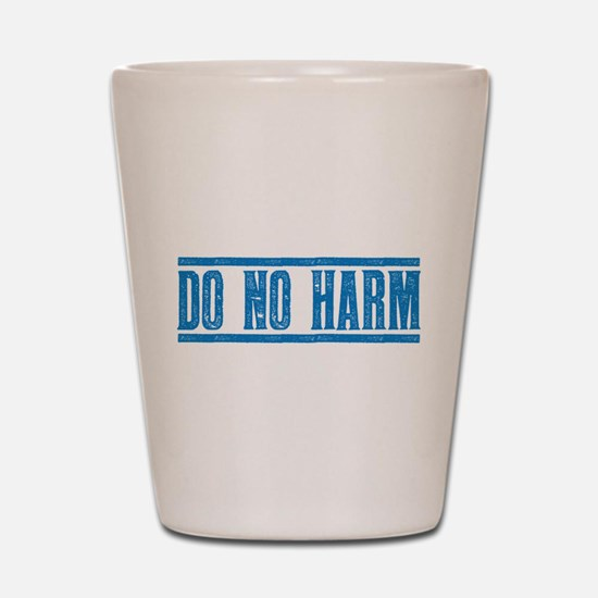 Do No Harm Shot Glass
