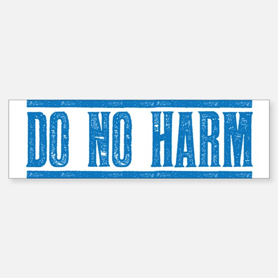 Do No Harm Bumper Bumper Bumper Sticker