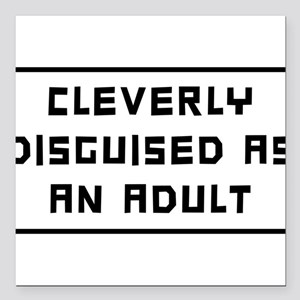 Cleverly Disguised As An Adult Square Car Magnet 3