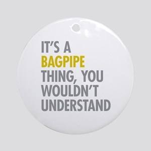 Its A Bagpipe Thing Ornament (Round)