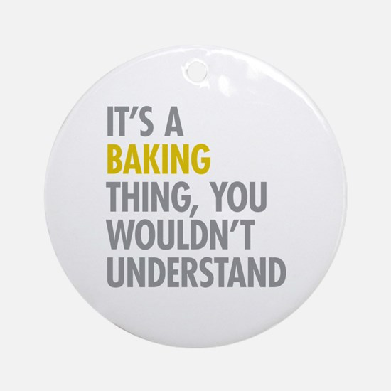 Its a Baking Thing Ornament (Round)