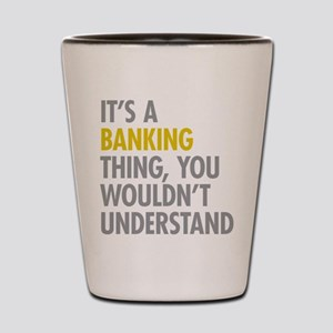 Its A Banking Thing Shot Glass
