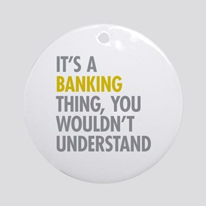 Its A Banking Thing Ornament (Round)