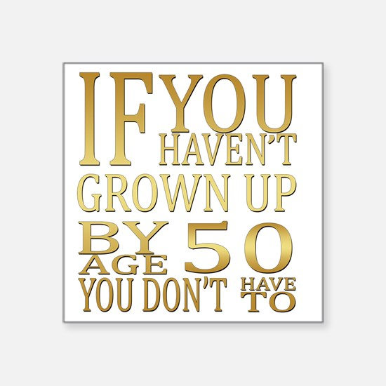 "Grown up by Age 50  Square Sticker 3"" x 3"""