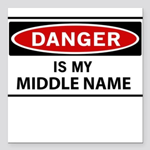 "DANGER is my middle name Square Car Magnet 3"" x 3"""