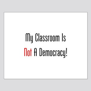 My Classroom Is NOT A Democracy! Posters