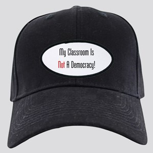 My Classroom Is NOT A Democracy! Baseball Hat