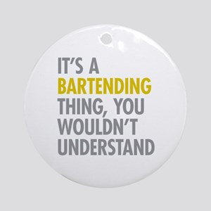 Its A Bartending Thing Ornament (Round)