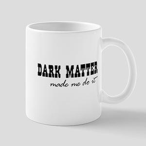 DARK MATTER made me do it Mugs