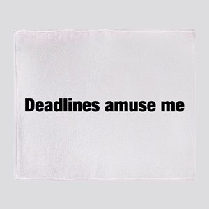 Deadlines Amuse Me Throw Blanket