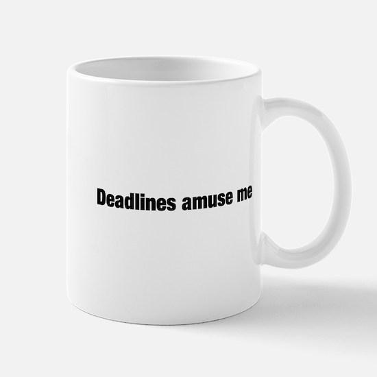 Deadlines Amuse Me Mugs