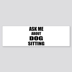 Ask me about Dog sitting Bumper Sticker