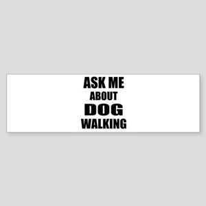 Ask me about Dog walking Bumper Sticker