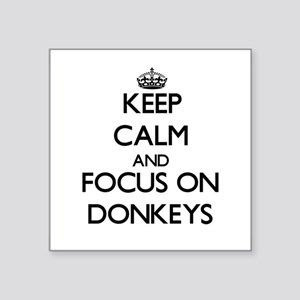 Keep Calm and focus on Donkeys Sticker