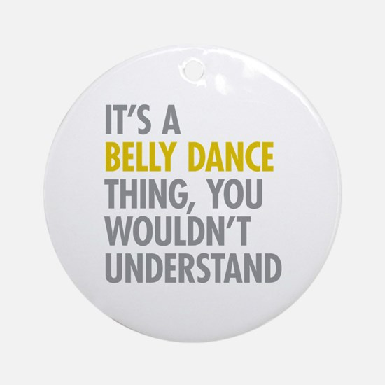 Its A Belly Dance Thing Ornament (Round)