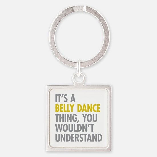 Its A Belly Dance Thing Square Keychain