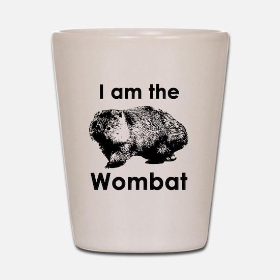 I am the Wombat  Shot Glass