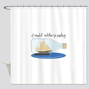 I Would Rather be Sailing Shower Curtain