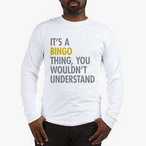 Its A Bingo Thing Long Sleeve T-Shirt