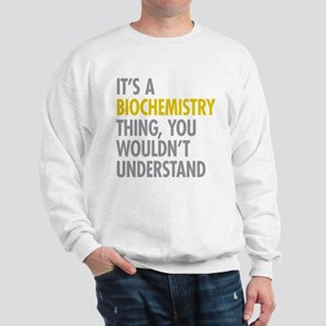 Its A Biochemistry Thing Sweatshirt