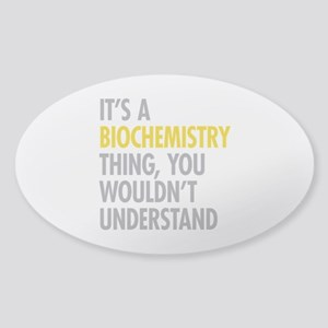 Its A Biochemistry Thing Sticker (Oval)
