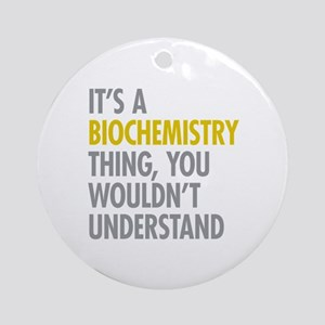 Its A Biochemistry Thing Ornament (Round)