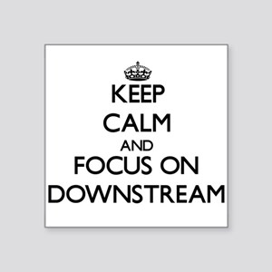 Keep Calm and focus on Downstream Sticker