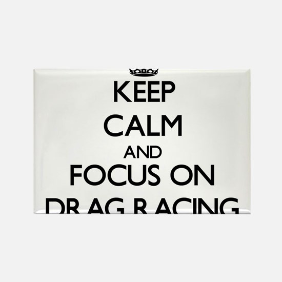 Keep Calm and focus on Drag Racing Magnets