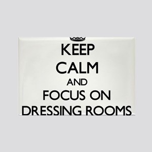 Keep Calm and focus on Dressing Rooms Magnets
