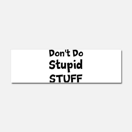 Dont Do Stupid Stuff Car Magnet 10 x 3