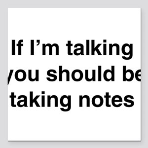 "You should be taking notes Square Car Magnet 3"" x"