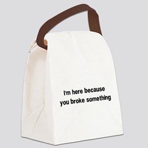 Here because you broke something Canvas Lunch Bag