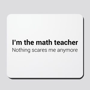 Math teacher nothing scares Mousepad