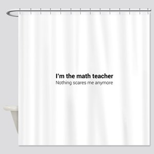 Math teacher nothing scares Shower Curtain
