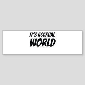 It's accrual world Bumper Sticker