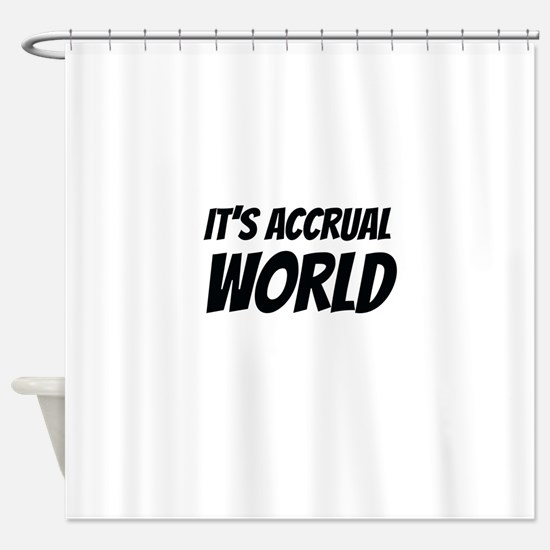 It's accrual world Shower Curtain