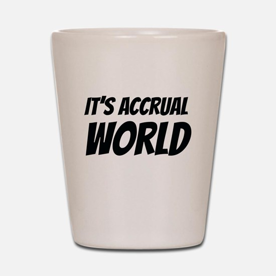 It's accrual world Shot Glass