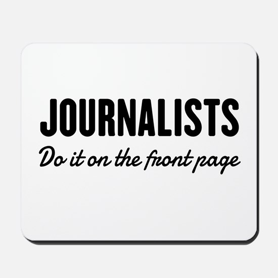 Journalists do it front page Mousepad