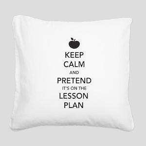 keep calm pretend lesson plan Square Canvas Pillow