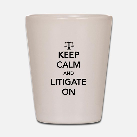 Keep calm and litigate on Shot Glass