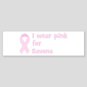 Wear pink for Savana Bumper Sticker
