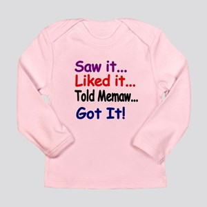 Saw It...liked It...told Long Sleeve T-Shirt