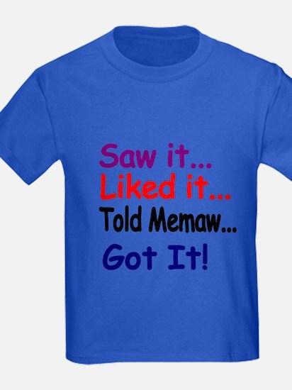 Saw It...liked It...told Memaw...got It! T-Shirt