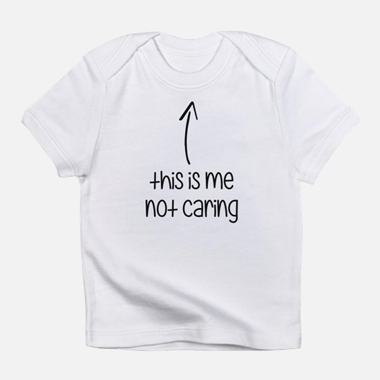 This Is Me Not Caring Infant T-Shirt