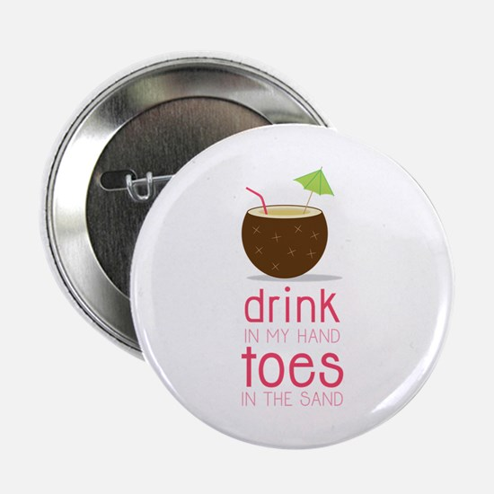 """Drink in my Hand Toes 2.25"""" Button"""